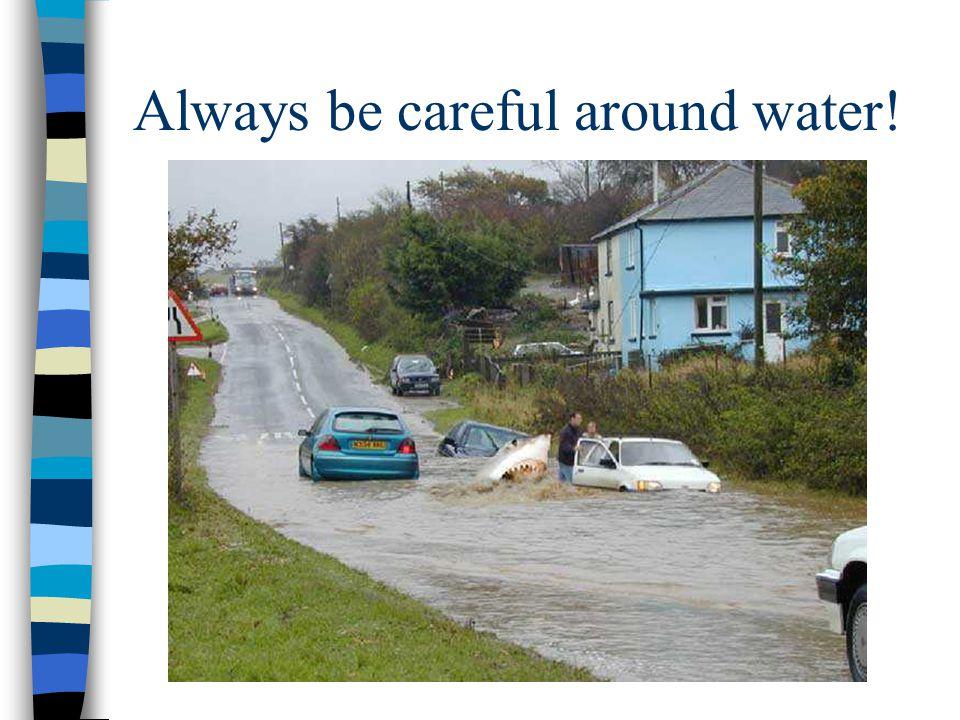Always be careful around water!