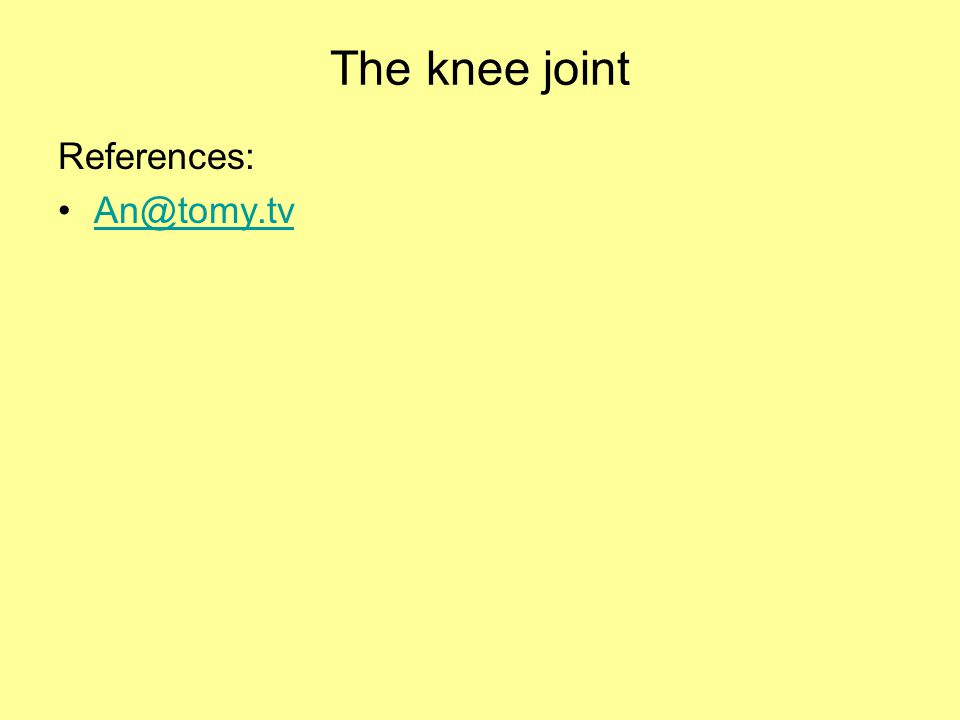 The knee joint References: An@tomy.tv
