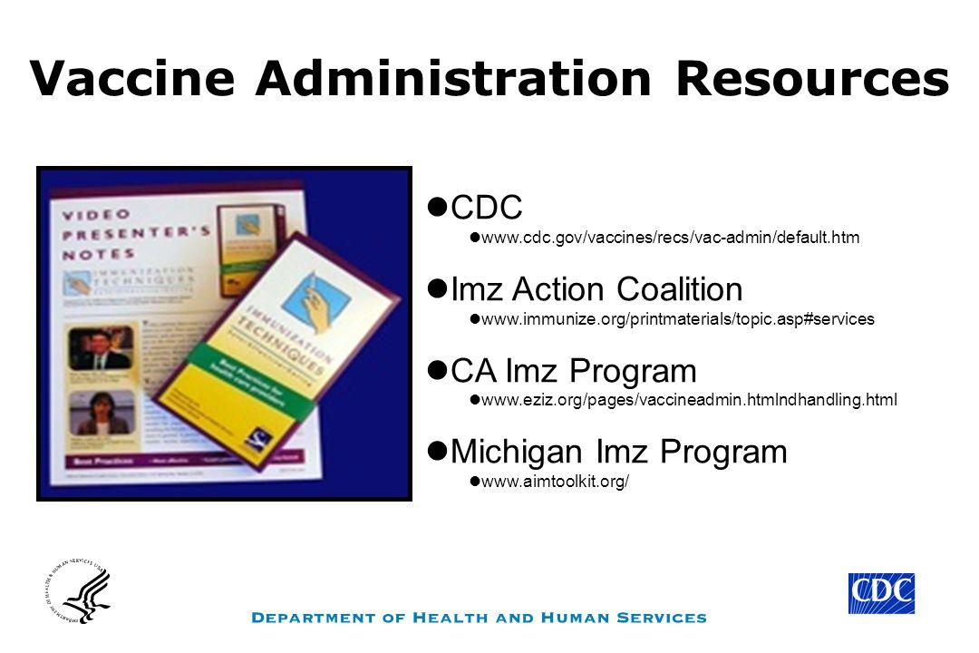 Vaccine Administration Resources CDC www.cdc.gov/vaccines/recs/vac-admin/default.htm Imz Action Coalition www.immunize.org/printmaterials/topic.asp#se