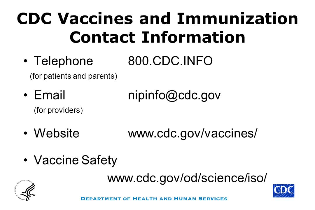 CDC Vaccines and Immunization Contact Information Telephone 800.CDC.INFO (for patients and parents) Email nipinfo@cdc.gov (for providers) Website www.