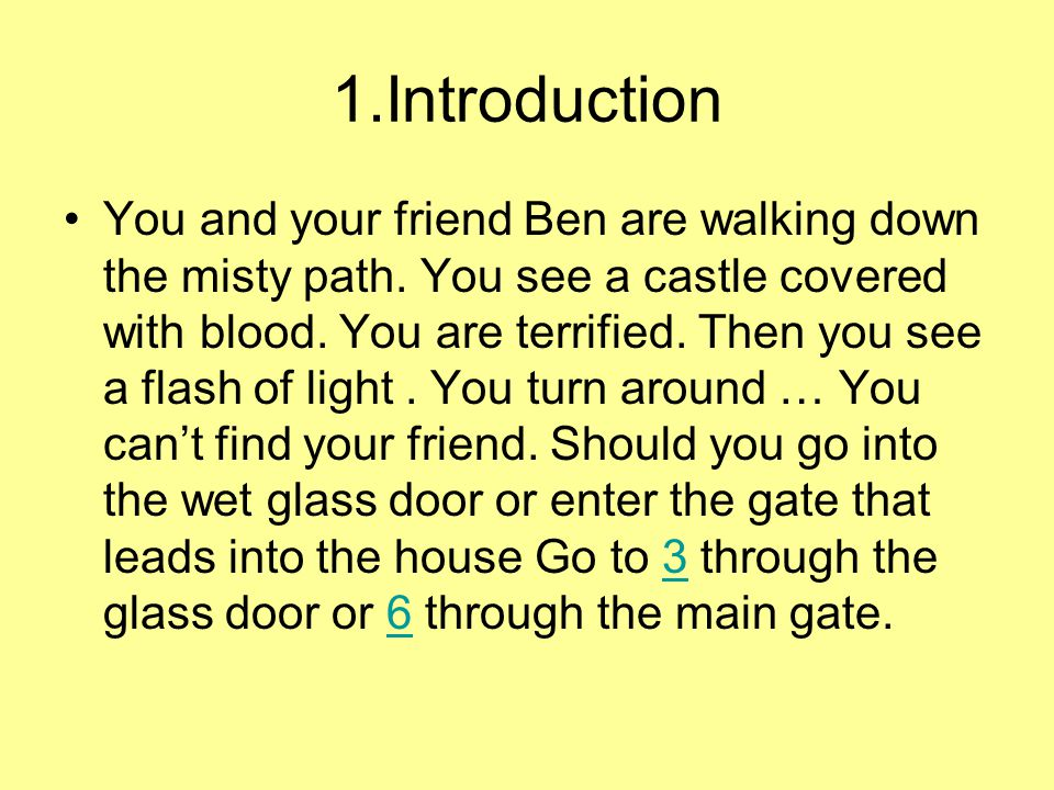 1.Introduction You and your friend Ben are walking down the misty path. You see a castle covered with blood. You are terrified. Then you see a flash o