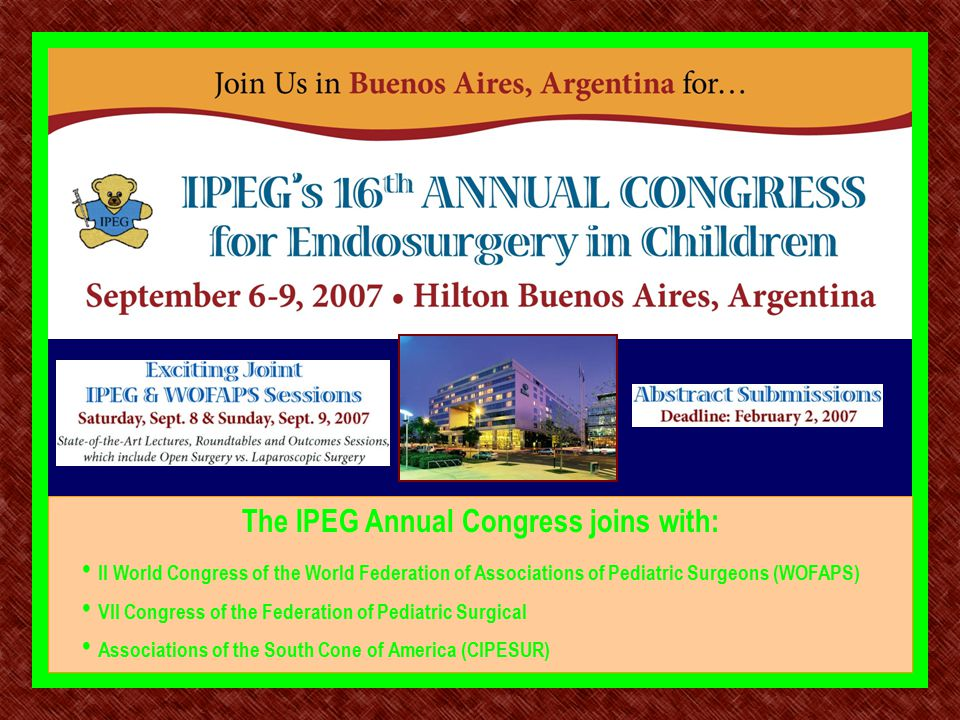 The IPEG Annual Congress joins with: II World Congress of the World Federation of Associations of Pediatric Surgeons (WOFAPS) VII Congress of the Federation of Pediatric Surgical Associations of the South Cone of America (CIPESUR)