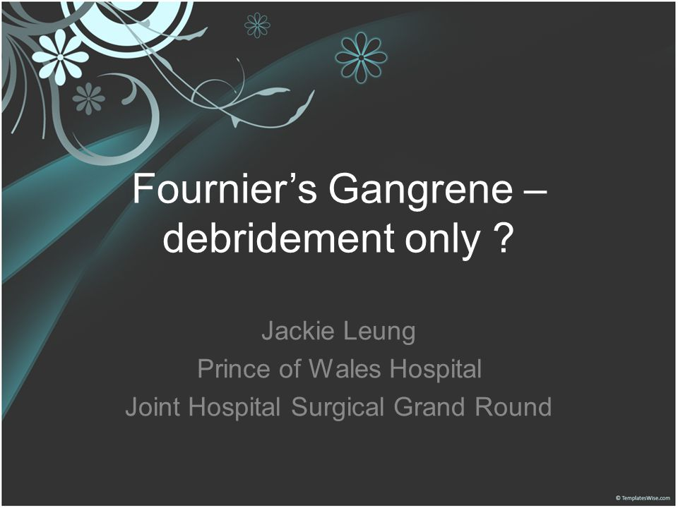 Fournier's Gangrene – debridement only ? Jackie Leung Prince of Wales Hospital Joint Hospital Surgical Grand Round