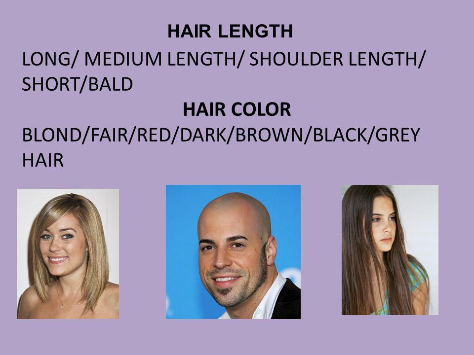 LONG/ MEDIUM LENGTH/ SHOULDER LENGTH/ SHORT/BALD HAIR COLOR BLOND/FAIR/RED/DARK/BROWN/BLACK/GREY HAIR HAIR LENGTH