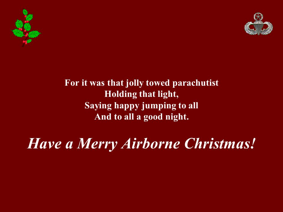 For it was that jolly towed parachutist Holding that light, Saying happy jumping to all And to all a good night.