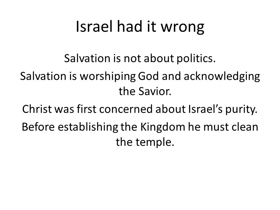 Israel had it wrong Salvation is not about politics.