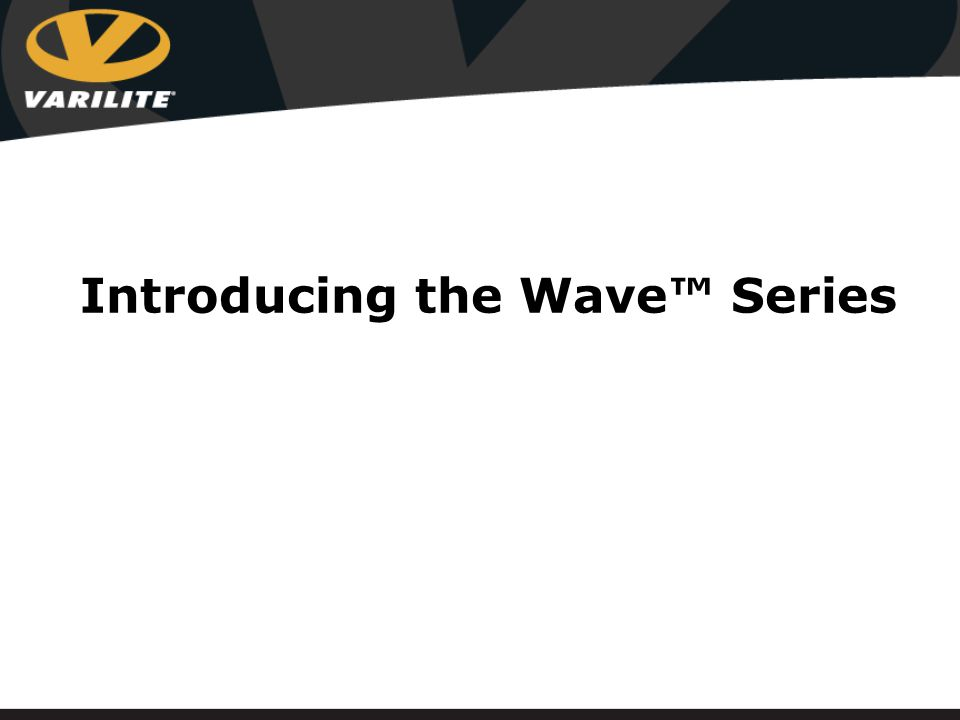 Introducing the Wave™ Series
