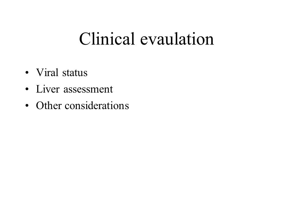 Clinical evaulation Viral status Liver assessment Other considerations