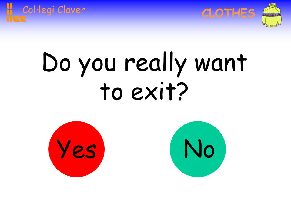 Col·legi Claver CLOTHES 6 Write the names 5. Save the document with your name.