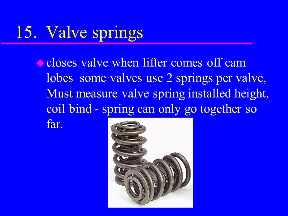 14.Valve seat u Part of head or block that valve face comes in contact with to seal cylinder.