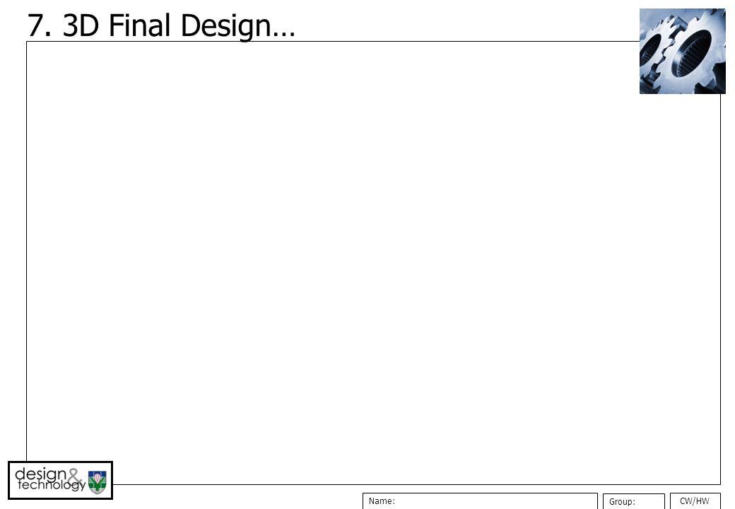 CW/HWName: Group: 7. 3D Final Design…