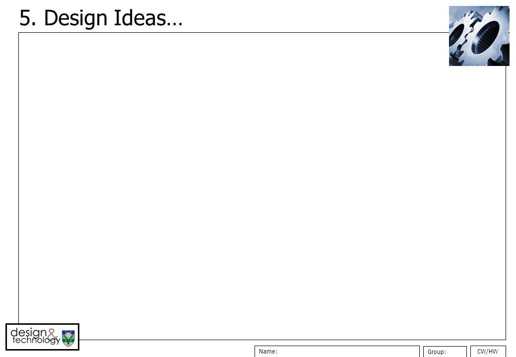 CW/HWName: Group: 5. Design Ideas…