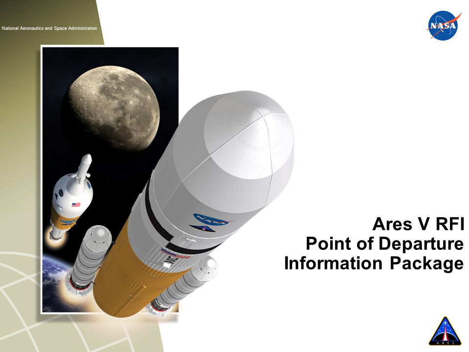National Aeronautics and Space Administration www.nasa.gov National Aeronautics and Space Administration Ares V RFI Point of Departure Information Package