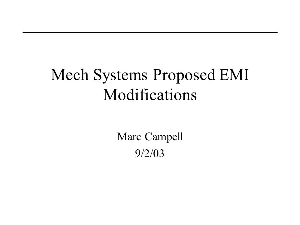 Mech Systems Proposed EMI Modifications Marc Campell 9/2/03