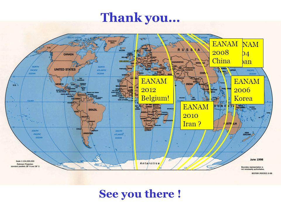 Thank you… EANAM 2004 Japan EANAM 2006 Korea EANAM 2008 China EANAM 2010 Iran .