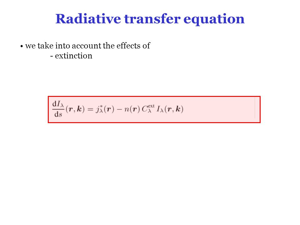 Radiative transfer equation we take into account the effects of - extinction condition of thermal equilibrium: