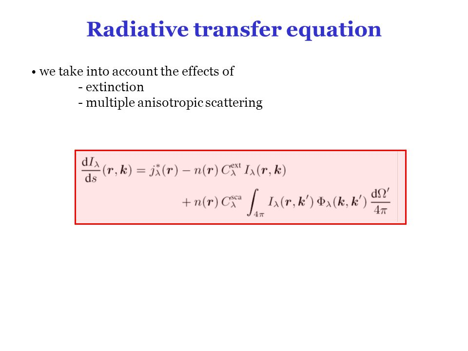Radiative transfer equation we take into account the effects of - extinction - multiple anisotropic scattering condition of thermal equilibrium: