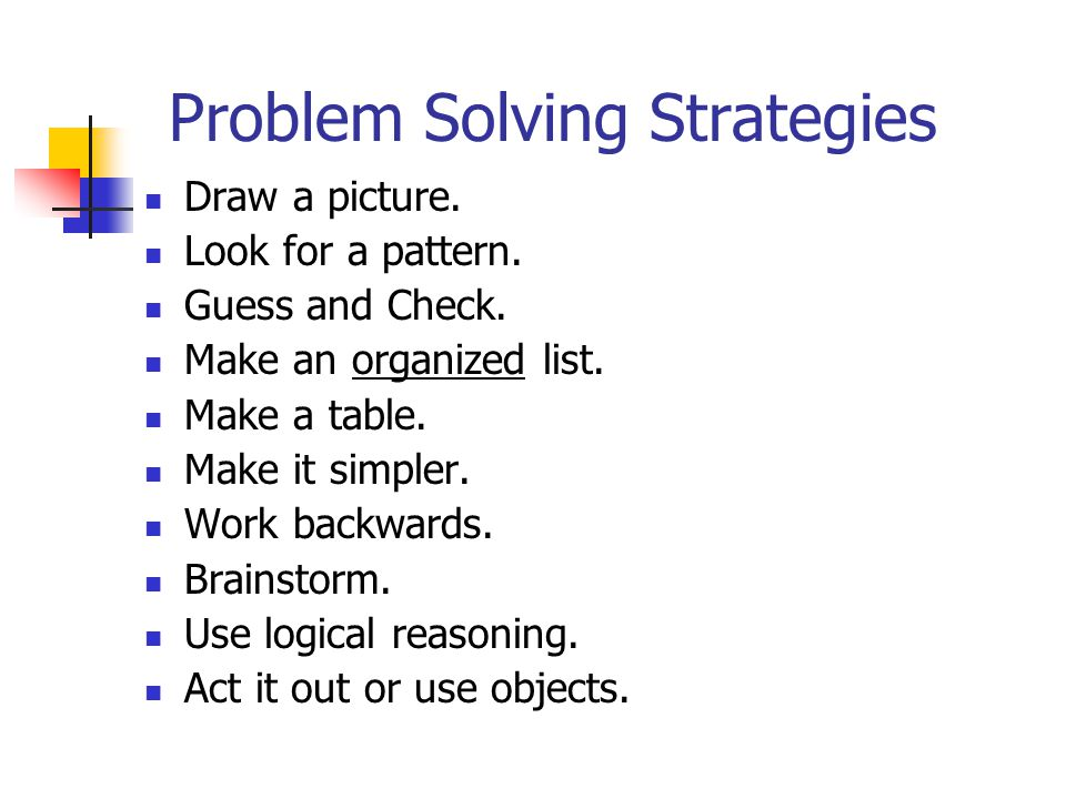 The Problem Solving Plan Read and Understand the Problem Make a Plan: Choose a Strategy Estimate Carry out the Plan: Apply the Strategy Estimate for Reasonableness: Does it make sense?