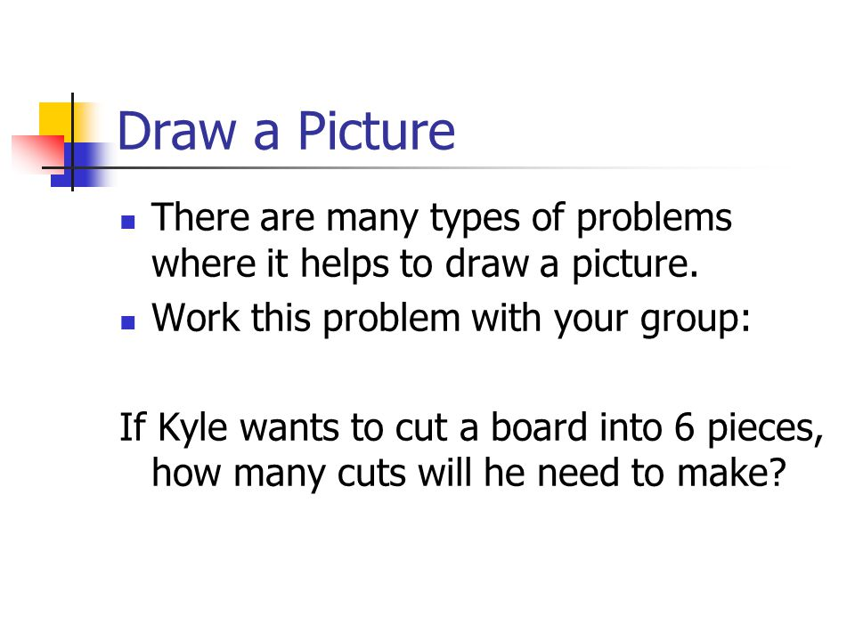 Problem Solving Strategies Draw a picture. Look for a pattern.