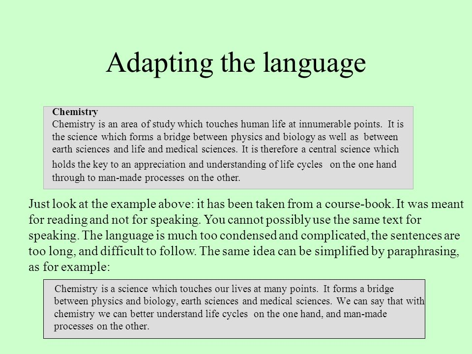 Adapting the language Chemistry is a science which touches our lives at many points. It forms a bridge between physics and biology, earth sciences and