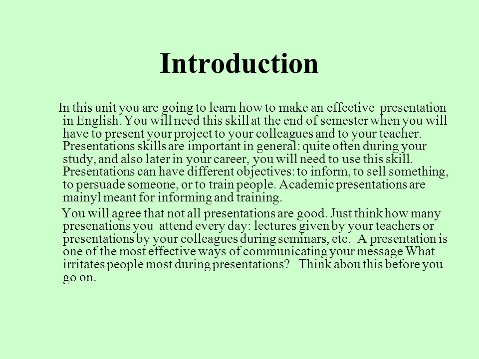 Introduction In this unit you are going to learn how to make an effective presentation in English. You will need this skill at the end of semester whe