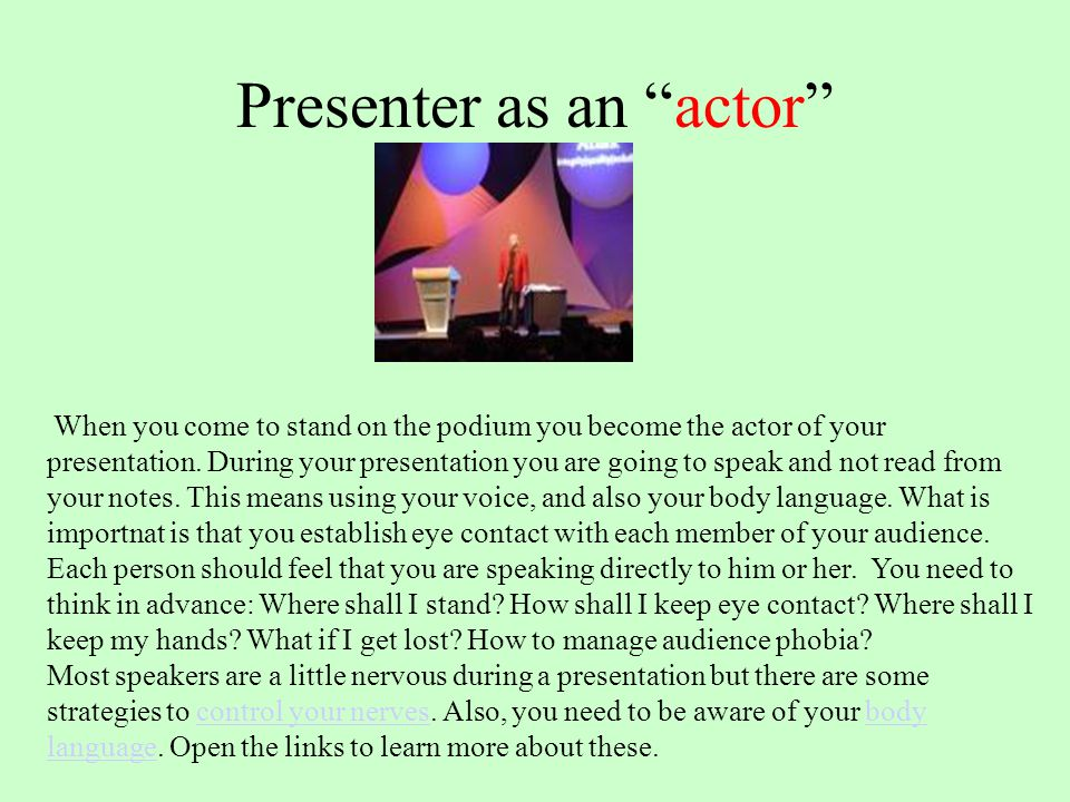 """Presenter as an """"actor"""" When you come to stand on the podium you become the actor of your presentation. During your presentation you are going to spea"""