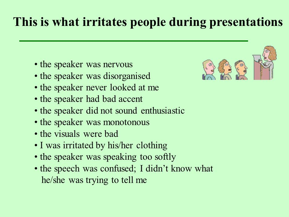 the speaker was nervous the speaker was disorganised the speaker never looked at me the speaker had bad accent the speaker did not sound enthusiastic