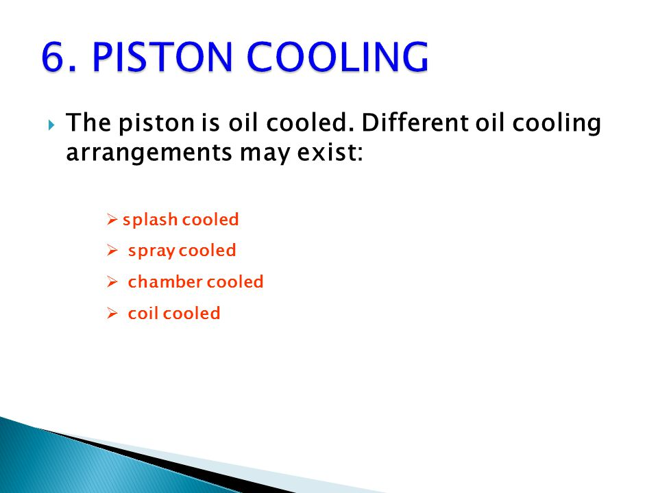  The piston is oil cooled.