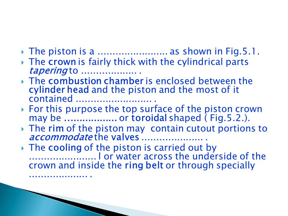  The piston is a........................ as shown in Fig.5.1.