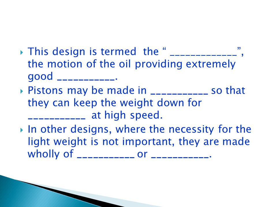  This design is termed the _____________ , the motion of the oil providing extremely good ___________.