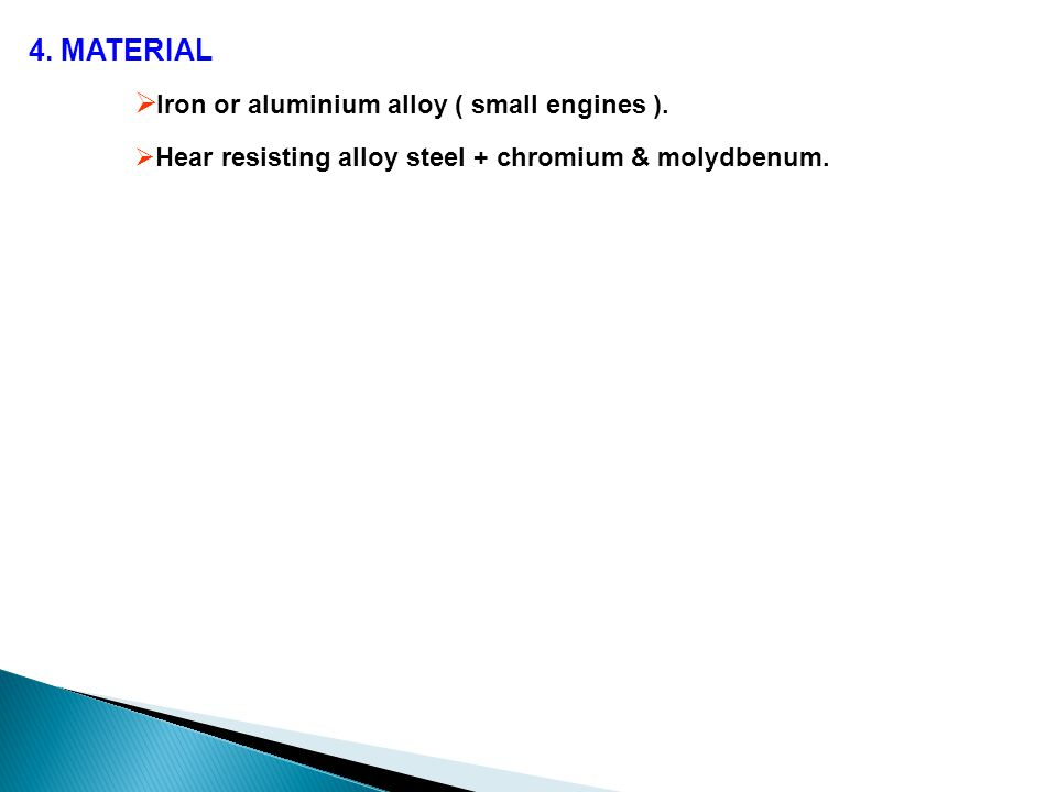 4. MATERIAL  Iron or aluminium alloy ( small engines ).