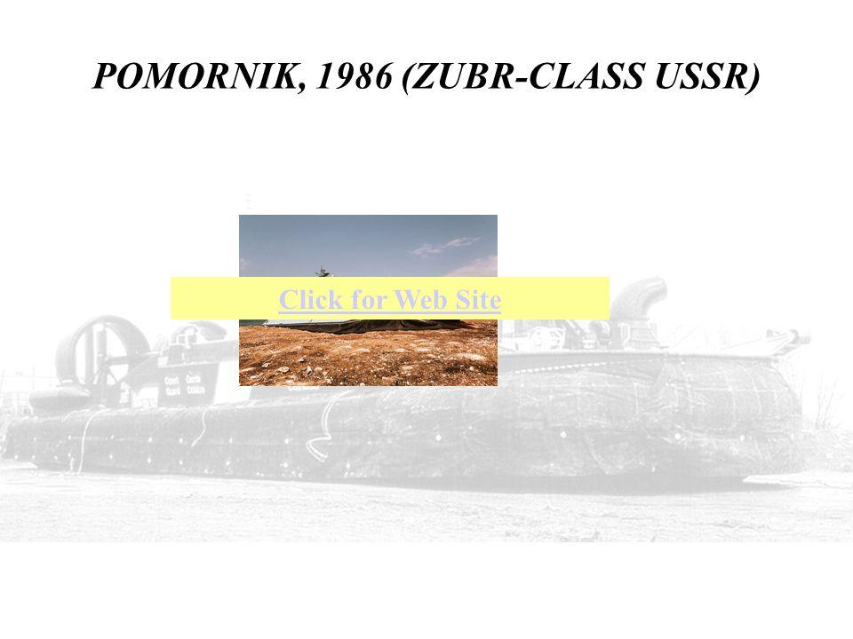 POMORNIK, 1986 (ZUBR-CLASS USSR) Click for Web Site