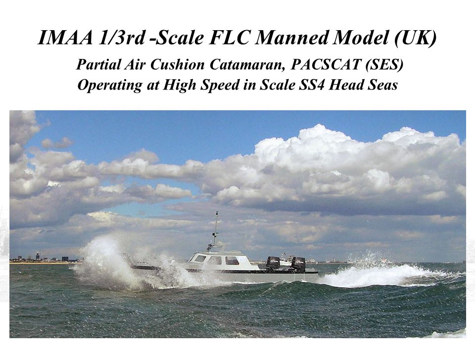 IMAA 1/3rd -Scale FLC Manned Model (UK) Partial Air Cushion Catamaran, PACSCAT (SES) Operating at High Speed in Scale SS4 Head Seas