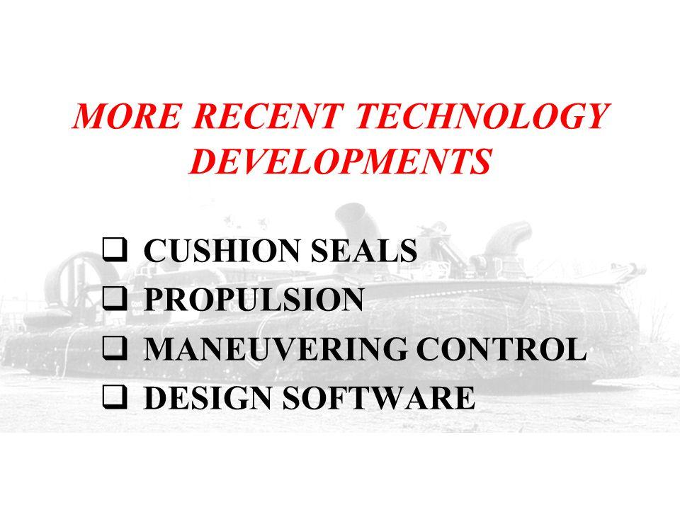MORE RECENT TECHNOLOGY DEVELOPMENTS  CUSHION SEALS  PROPULSION  MANEUVERING CONTROL  DESIGN SOFTWARE