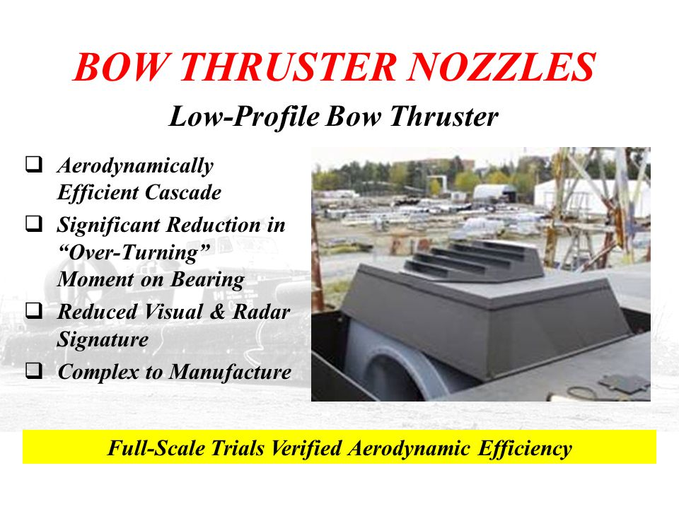 """BOW THRUSTER NOZZLES  Aerodynamically Efficient Cascade  Significant Reduction in """"Over-Turning"""" Moment on Bearing  Reduced Visual & Radar Signatur"""