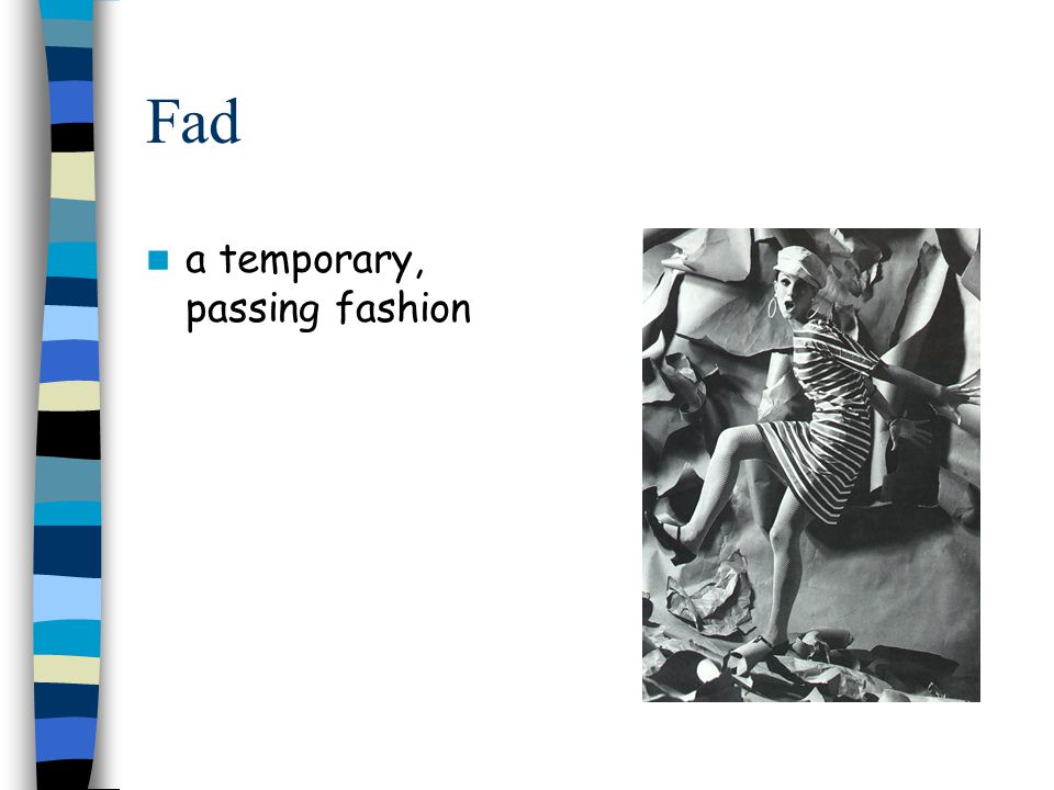 Fad a temporary, passing fashion