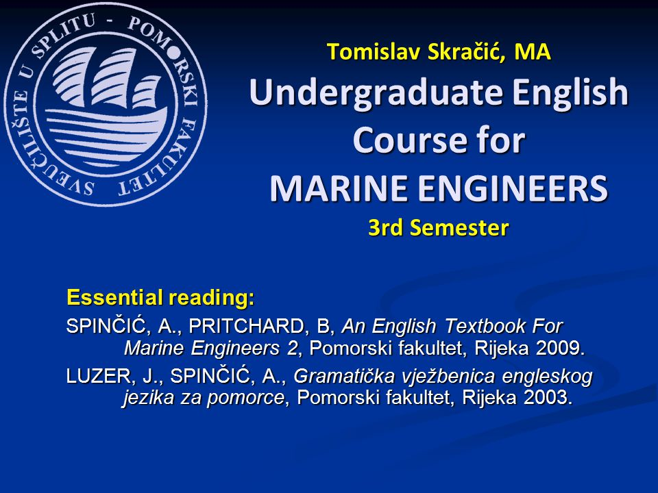 Essential reading: SPINČIĆ, A., PRITCHARD, B, An English Textbook For Marine Engineers 2, Pomorski fakultet, Rijeka 2009.