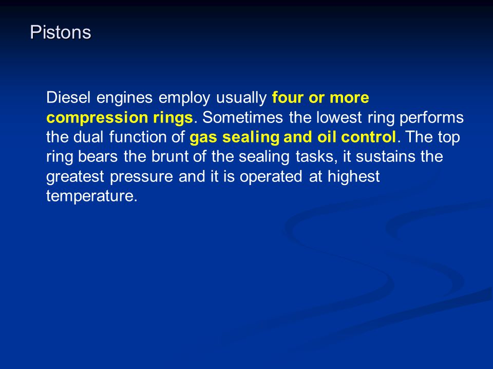 Pistons Diesel engines employ usually four or more compression rings.