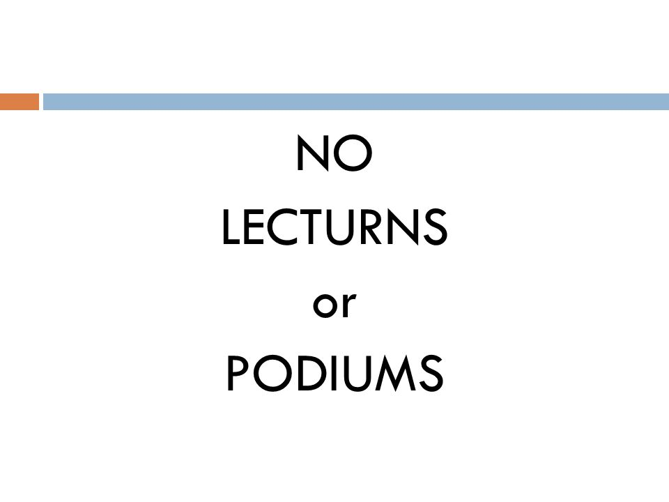 NO LECTURNS or PODIUMS