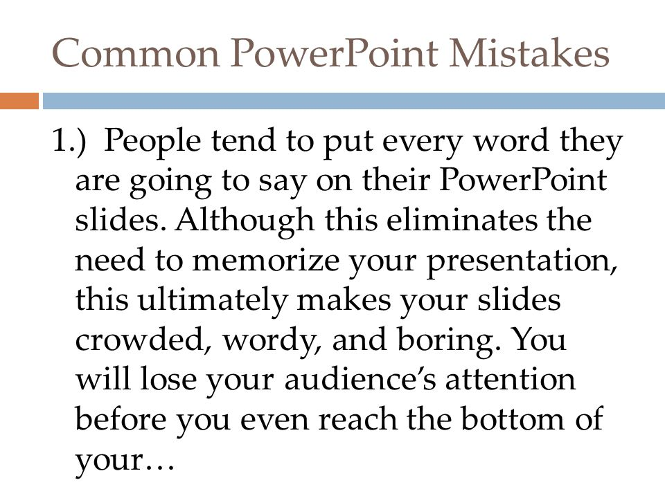Common PowerPoint Mistakes 1.) People tend to put every word they are going to say on their PowerPoint slides.