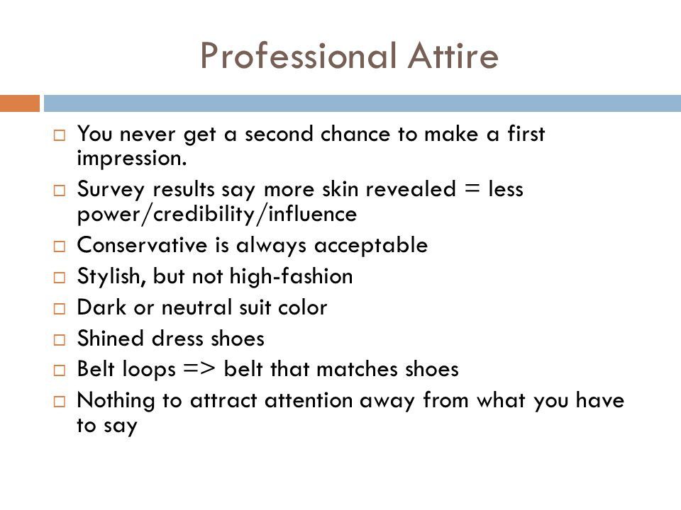 Professional Attire  You never get a second chance to make a first impression.
