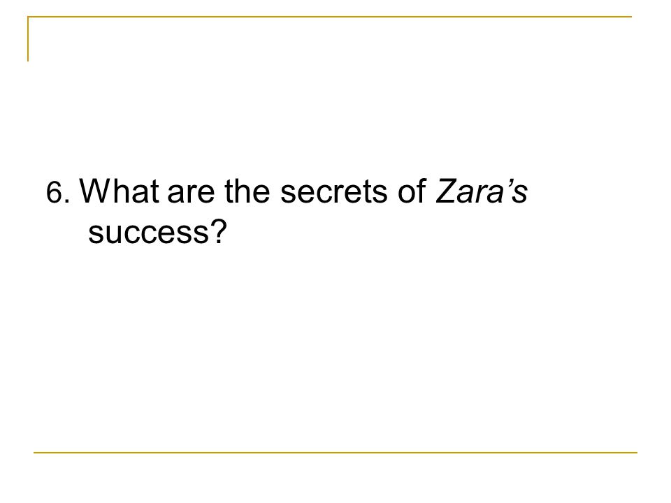 6. What are the secrets of Zara's success