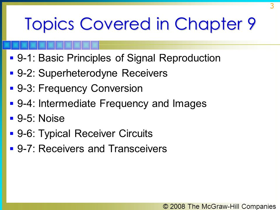 © 2008 The McGraw-Hill Companies 24 9-3: Frequency Conversion  Frequency conversion is the process of translating a modulated signal to a higher or lower frequency while retaining all the originally transmitted information.