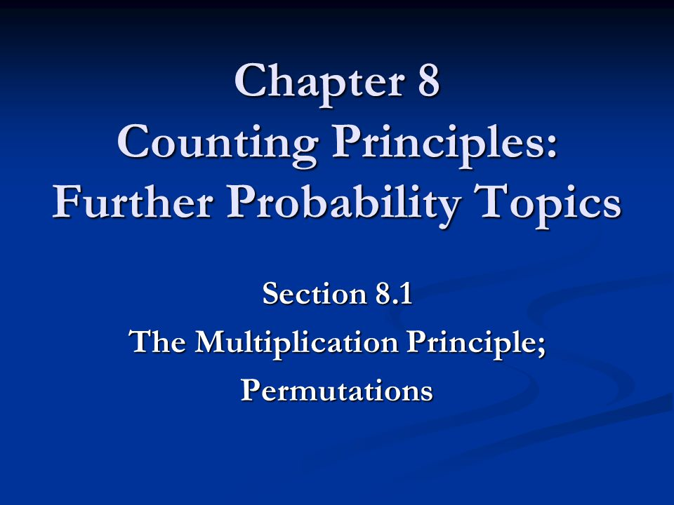 Chapter 8 Counting Principles: Further Probability Topics Section 8.1 The Multiplication Principle; Permutations