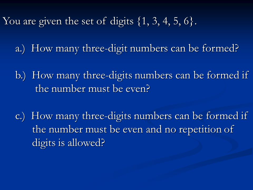 You are given the set of digits {1, 3, 4, 5, 6}. a.) How many three-digit numbers can be formed? b.) How many three-digits numbers can be formed if th