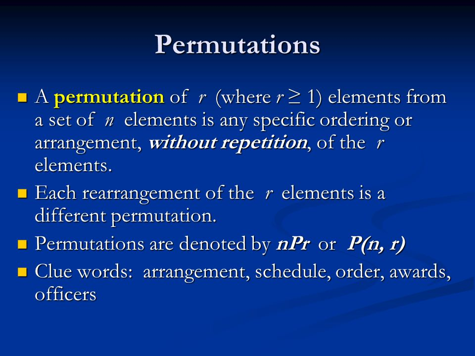 Permutations A permutation of r (where r ≥ 1) elements from a set of n elements is any specific ordering or arrangement, without repetition, of the r elements.