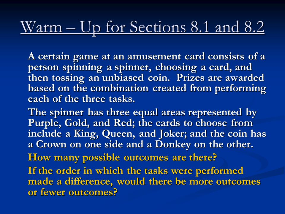 Warm – Up for Sections 8.1 and 8.2 A certain game at an amusement card consists of a person spinning a spinner, choosing a card, and then tossing an unbiased coin.