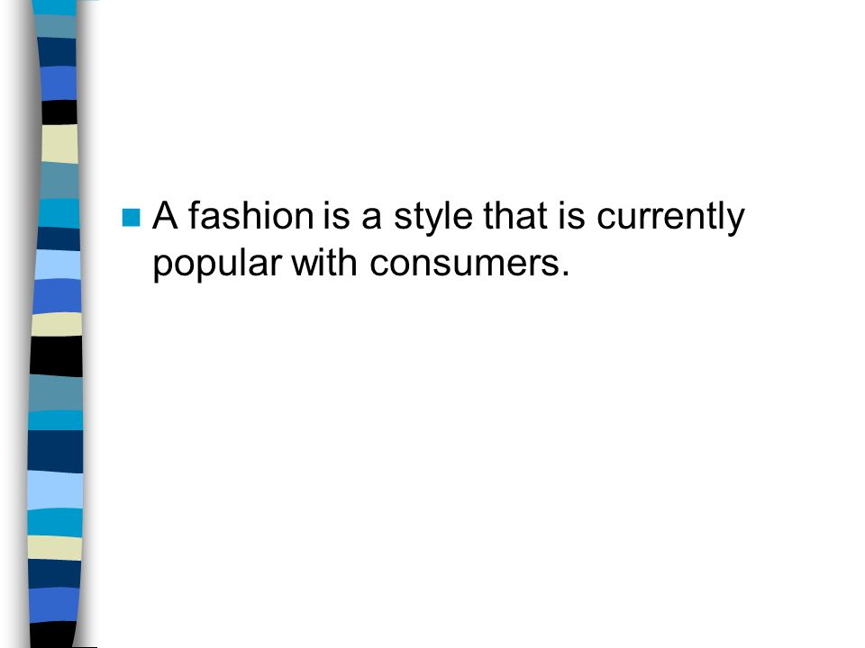 A fashion is a style that is currently popular with consumers.