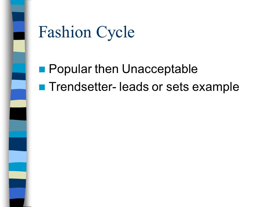 Fashion Cycle Popular then Unacceptable Trendsetter- leads or sets example