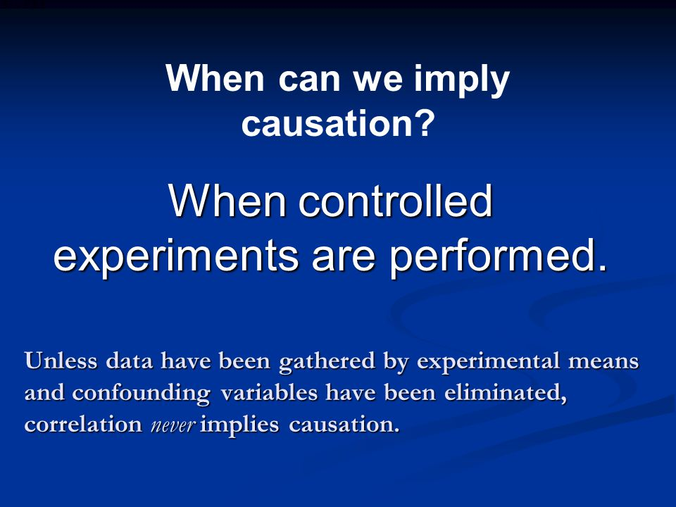 Unless data have been gathered by experimental means and confounding variables have been eliminated, correlation never implies causation.